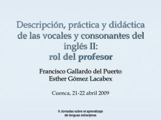 Descripción, práctica y didáctica de las vocales y consonantes del inglés II:  rol del profesor