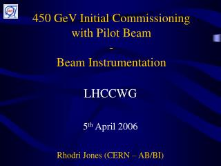 450 GeV Initial Commissioning with Pilot Beam - Beam Instrumentation