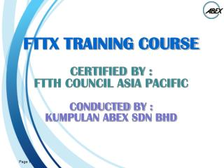 FTTX TRAINING COURSE CERTIFIED BY : FTTH COUNCIL ASIA PACIFIC CONDUCTED  BY :