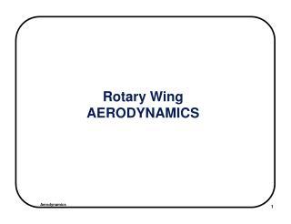 Rotary Wing AERODYNAMICS