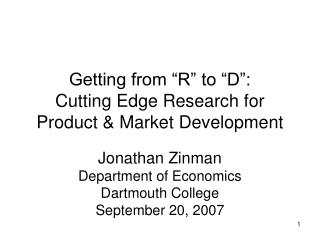 Getting from �R� to �D�: Cutting Edge Research for Product & Market Development