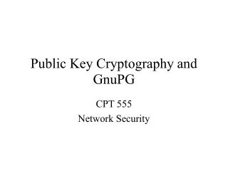 Public Key Cryptography and GnuPG