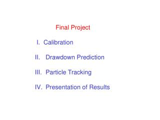 Final Project  I.  Calibration Drawdown Prediction Particle Tracking Presentation of Results
