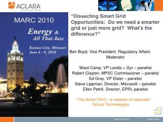 Ben Boyd, Vice President, Regulatory Affairs Moderator Ward Camp, VP Landis + Gyr – panelist