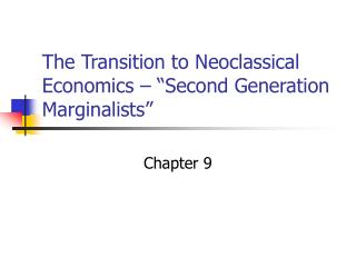 The Transition to Neoclassical Economics � �Second Generation Marginalists�