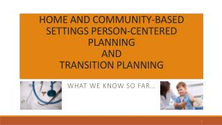 HOME AND COMMUNITY-BASED SETTINGS PERSON-CENTERED PLANNING  AND TRANSITION PLANNING