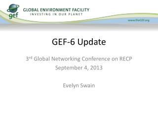 GEF-6 Update