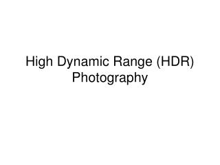 High Dynamic Range (HDR) Photography