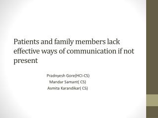 Patients and family members lack effective ways of communication if not present