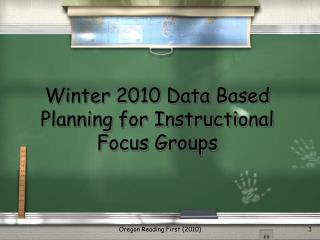 Winter 2010 Data Based Planning for Instructional Focus Groups