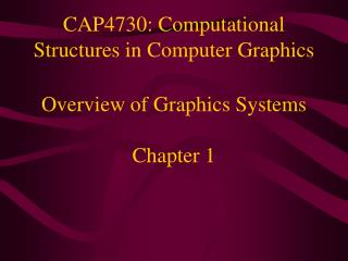 CAP4730: Computational Structures in Computer Graphics