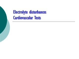 Electrolyte disturbances Cardiovascular Tests