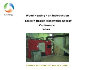 Wood heating – an introduction Eastern Region Renewable Energy Conference 5-6-03