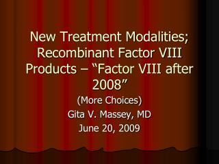 "New Treatment Modalities; Recombinant Factor VIII Products – ""Factor VIII after 2008"""