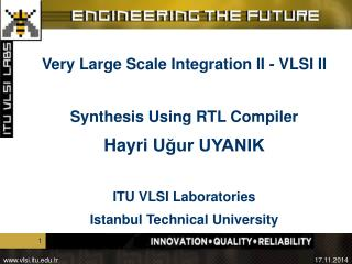 Very Large Scale Integration II - VLSI II Synthesis Using RTL Compiler Hayri U ğur UYANIK