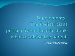 Supplements �  The Pediatricians' perspective on health  drinks what to advise the parents