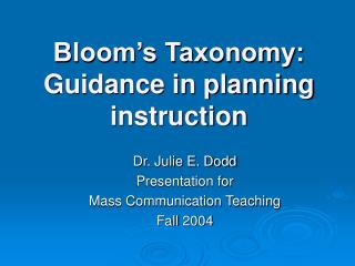 Bloom�s Taxonomy:  Guidance in planning instruction