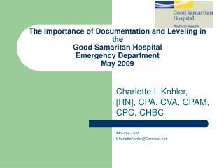 Charlotte L Kohler, [RN], CPA, CVA, CPAM, CPC, CHBC 443-956-1434 CharlotteKohler@Comcast