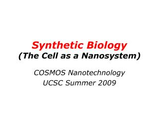 Synthetic Biology (The Cell as a Nanosystem)