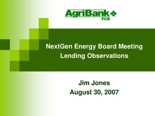 NextGen Energy Board Meeting Lending Observations Jim Jones August 30, 2007