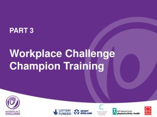 PART 3 Workplace Challenge Champion Training