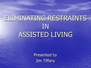 ELIMINATING RESTRAINTS  IN ASSISTED LIVING