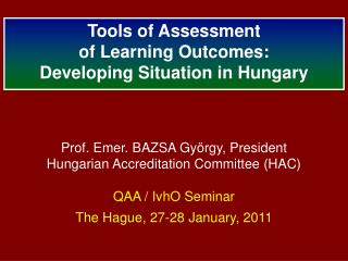 Prof.  Emer.  BAZSA  Gy�rgy , President Hungarian Accreditation Committee (HAC) QAA / IvhO Seminar