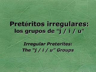 """Pret é ritos  irregulares: los grupos de  """" j / i / u """""""