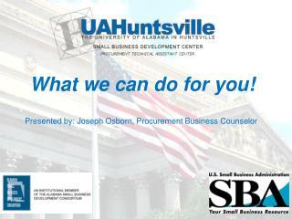 Presented by: Joseph Osborn, Procurement Business  Counselor