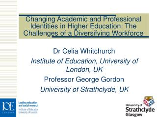 Dr Celia Whitchurch Institute of Education, University of London, UK Professor George Gordon