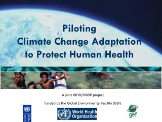 Piloting  Climate Change Adaptation  to Protect Human Health