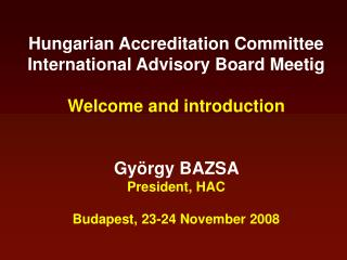 Hungarian Accreditation Committee International Advisory Board Meetig Welcome and introduction