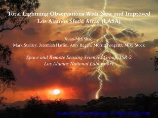 Total Lightning Observations With New and Improved Los Alamos Sferic Array (LASA)  Xuan-Min Shao,