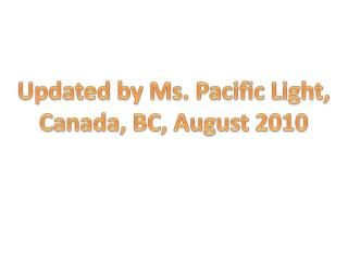 Updated by Ms. Pacific Light, Canada, BC, August 2010