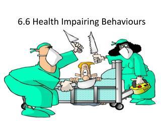 6.6 Health Impairing Behaviours