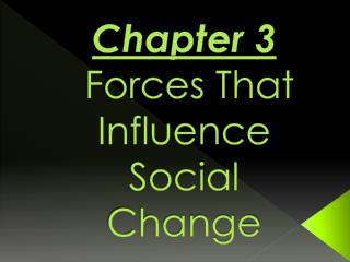 Chapter 3  Forces That Influence Social Change