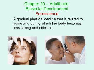 Chapter 20 – Adulthood:  Biosocial Development Senescence