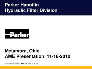 Parker Hannifin  Hydraulic Filter Division Metamora, Ohio AME Presentation  11-18-2010