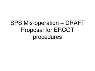 SPS Mis-operation – DRAFT Proposal for ERCOT procedures