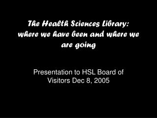 The Health Sciences Library: where we have been and where we are going