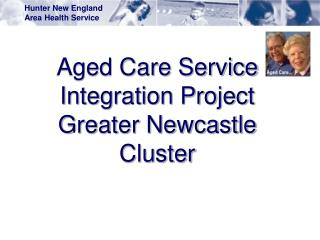 Aged Care  Service Integration Project Greater Newcastle Cluster