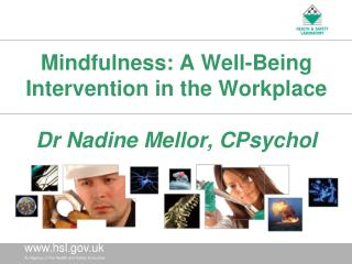Mindfulness: A Well-Being Intervention in the Workplace Dr Nadine Mellor, CPsychol