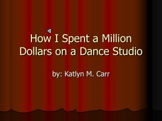 How I Spent a Million  Dollars on a Dance Studio