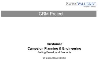 Customer  Campaign Planning & Engineering Selling Broadband Products Dr. Evangelos Xevelonakis