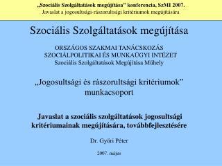""""""" Szociális Szolgáltatások megújítása """" konferencia, SzMI 2007."""