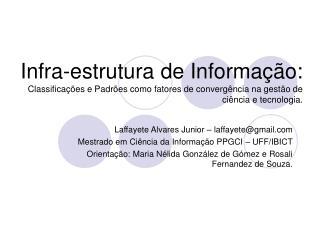 Laffayete Alvares Junior – laffayete@gmail Mestrado em Ciência da Informação PPGCI – UFF/IBICT