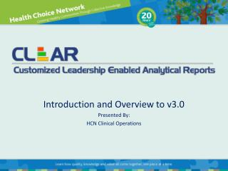 Introduction and Overview to v3.0 Presented By: HCN Clinical Operations