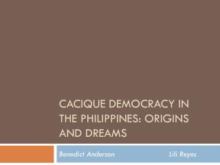 Cacique democracy in the  philippines : origins and dreams