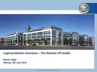 Legal protection insurance – The German LPI model Rainer Tögel Warsaw,  3 th June 2014