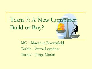 Team 7: A New Computer: Build or Buy